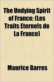 The Undying Spirit of France; (Les Traits Ternels de La France)