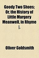 Goody Two Shoes; Or, the History of Little Margery Meanwell, in Rhyme ].