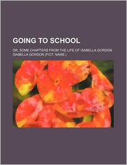 Going to School; Or, Some Chapters from the Life of Isabella Gordon