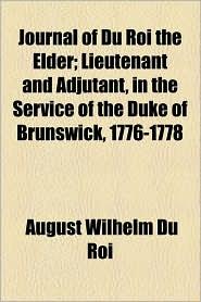 Journal of Du Roi the Elder; Lieutenant and Adjutant, in the Service of the Duke of Brunswick, 1776-1778