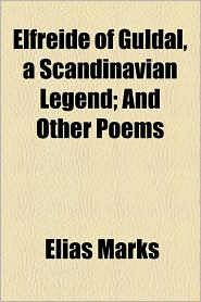 Elfreide of Guldal, a Scandinavian Legend; And Other Poems