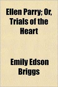 Ellen Parry; Or, Trials of the Heart