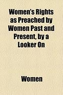 Women's Rights as Preached by Women Past and Present, by a Looker on