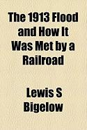The 1913 Flood and How It Was Met by a Railroad