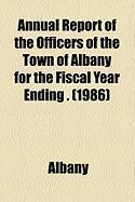 Annual Report of the Officers of the Town of Albany for the Fiscal Year Ending . (1986)