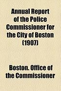 Annual Report of the Police Commissioner for the City of Boston (1907)