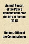 Annual Report of the Police Commissioner for the City of Boston (1947)