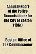 Annual Report of the Police Commissioner for the City of Boston (1961)