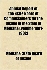 Annual Report of the State Board of Commissioners for the Insane of the State of Montana (Volume 1901-1902)