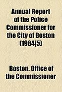 Annual Report of the Police Commissioner for the City of Boston (1984]5)