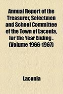 Annual Report of the Treasurer, Selectmen and School Committee of the Town of Laconia, for the Year Ending . (Volume 1966-1967)