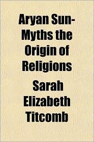 Aryan Sun-Myths the Origin of Religions