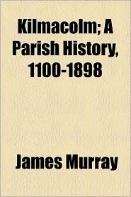 Kilmacolm; A Parish History, 1100-1898