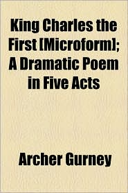 King Charles the First [Microform]; A Dramatic Poem in Five Acts