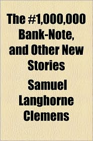The 1,000,000 Bank-Note, and Other New Stories