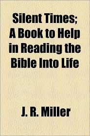Silent Times; A Book to Help in Reading the Bible Into Life
