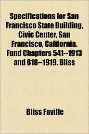 Specifications for San Francisco State Building, Civic Center, San Francisco, California. Fund Chapters 541--1913 and 618--1919. Bliss