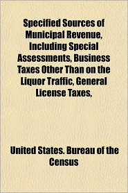 Specified Sources of Municipal Revenue, Including Special Assessments, Business Taxes Other Than on the Liquor Traffic, General License Taxes,