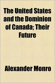 The United States and the Dominion of Canada; Their Future