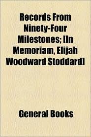 Records from Ninety-Four Milestones; [In Memoriam, Elijah Woodward Stoddard]
