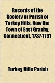Records of the Society or Parish of Turkey Hills, Now the Town of East Granby, Connecticut, 1737-1791