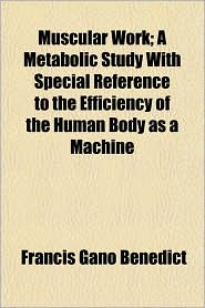 Muscular Work; A Metabolic Study with Special Reference to the Efficiency of the Human Body as a Machine