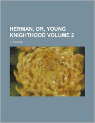 Herman, Or, Young Knighthood (Volume 1)