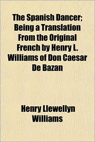 The Spanish Dancer; Being a Translation from the Original French by Henry L. Williams of Don Caesar de Bazan