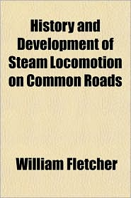 History and Development of Steam Locomotion on Common Roads