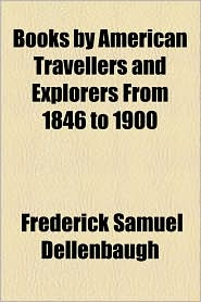 Books by American Travellers and Explorers from 1846 to 1900