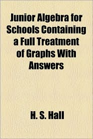 Junior Algebra for Schools Containing a Full Treatment of Graphs with Answers