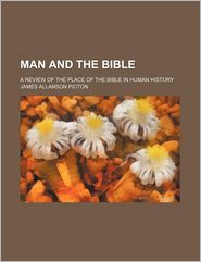 Man and the Bible, a Review of the Place of the Bible in Human History