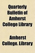 Quarterly Bulletin of Amherst College Library