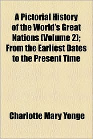 A Pictorial History of the World's Great Nations (Volume 2); From the Earliest Dates to the Present Time