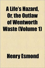 A Life's Hazard, Or, the Outlaw of Wentworth Waste (Volume 1)