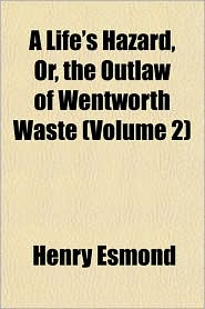 A Life's Hazard, Or, the Outlaw of Wentworth Waste (Volume 2)