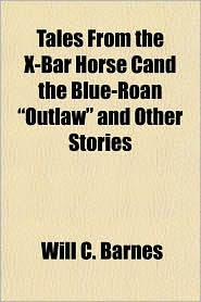 """Tales from the X-Bar Horse Cand the Blue-Roan """"Outlaw"""" and Other Stories"""