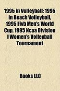 1995 in Volleyball: 1995 in Beach Volleyball, 1995 Fivb Men's World Cup, 1995 NCAA Division I Women's Volleyball Tournament