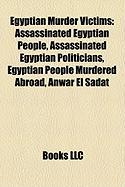 Egyptian Murder Victims: Assassinated Egyptian People, Assassinated Egyptian Politicians, Egyptian People Murdered Abroad, Anwar El Sadat