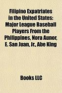 Filipino Expatriates in the United States: Major League Baseball Players from the Philippines, Nora Aunor, E. San Juan, JR., Abe King
