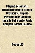 Filipino Scientists: Filipino Botanists, Filipino Physicists, Filipino Physiologists, Antonio Luna, Fe del Mundo, Paulo Campos, Caesar Salo