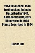 1944 in Science: 1944 Earthquakes, Animals Described in 1944, Astronomical Objects Discovered in 1944, Plants Described in 1944