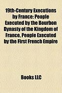 19th-Century Executions by France: People Executed by the Bourbon Dynasty of the Kingdom of France, People Executed by the First French Empire