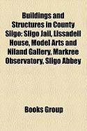 Buildings and Structures in County Sligo: Sligo Jail, Lissadell House, Model Arts and Niland Gallery, Markree Observatory, Sligo Abbey