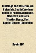 Buildings and Structures in Columbia, South Carolina: House of Peace Synagogue, Modjeska Monteith Simkins House, First Baptist Church (Columbia