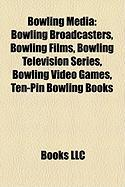 Bowling Media: Bowling Broadcasters, Bowling Films, Bowling Television Series, Bowling Video Games, Ten-Pin Bowling Books
