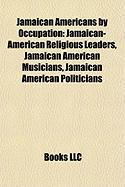 Jamaican Americans by Occupation: Jamaican-American Religious Leaders, Jamaican American Musicians, Jamaican American Politicians