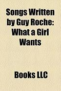 Songs Written by Guy Roche: What a Girl Wants, Come on Over Baby, Almost Doesn't Count, Baby, I'm in Love, Almost Made YA