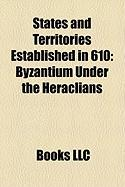 States and Territories Established in 610: Byzantium Under the Heraclians