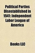 Political Parties Disestablished in 1941: Independent Labor League of America, Peasants' League, National Socialist Party, Socialist Union Party